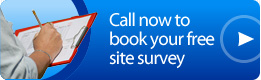 Call now to book your free site survey.